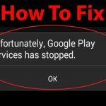 How To Fix Google Play Services Has Stopped Error In Android