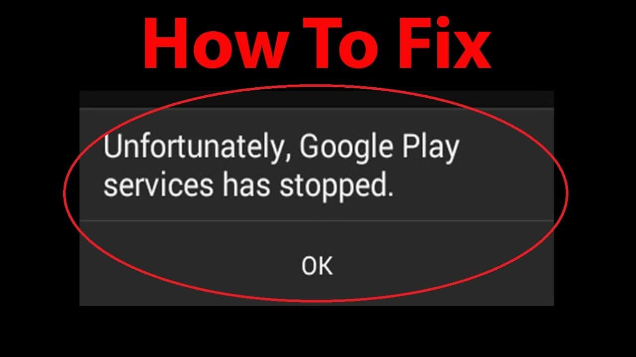 How To Fix Google Play Services Has Stopped Working Error