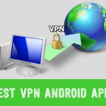 Top 10 Best VPN Apps For Android Phone
