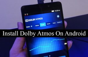 How To Install Dolby Atmos On Any Android Phone