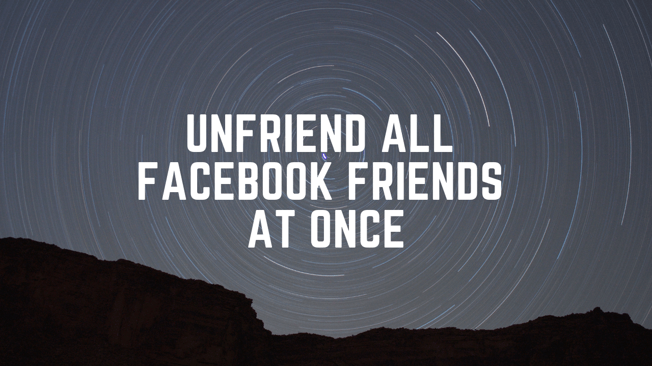 How To Unfriend All Friends In One Click On Facebook